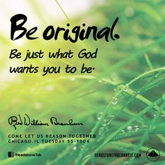 Be original. Be just what God wants you to be. Image Quote from: COME LET US REASON TOGETHER CHICAGO IL TUESDAY 55-1004 - Rev. William Marrion Branham