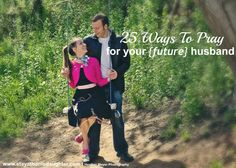 25 ways to pray for your future husband @Kaycee Lochner