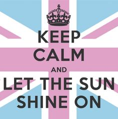 KEEP CALM AND LET THE SUN SHINE ON