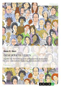 DEMOKRATIE LEBEN. Aspekte zur Entwicklung einer pädagogischen Konzeption zur systematischen Förderung demokratischen Lernens. GRIN http://grin.to/T79Rr Amazon http://grin.to/pxjvP