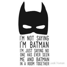 I'm Not Saying I'm Batman. - Batman Printables - Ideas of Batman Printables - I'm Not Saying I'm Batman. Batman T Shirt, Im Batman, Batman Meme, Batman Sign, Batman Room, Batman Comics, Me Quotes, Funny Quotes, Funny Batman Quotes