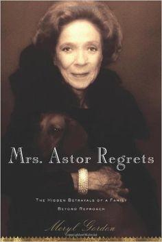 Mrs. Astor Regrets: The Hidden Betrayals of a Family Beyond Reproach: Meryl Gordon: Amazon.com: Books