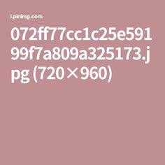 072ff77cc1c25e59199f7a809a325173.jpg (720×960)