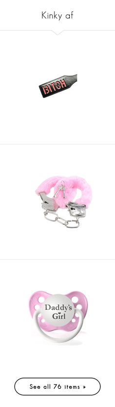 """""""Kinky af"""" by daisy-mad ❤ liked on Polyvore featuring sex, fillers, accessories, misc, sex toys, baby, baby stuff, baby girl, baby items and baby pacifiers"""