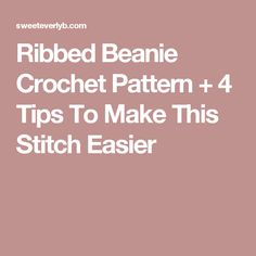 Ribbed Beanie Crochet Pattern + 4 Tips To Make This Stitch Easier
