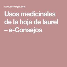 Usos medicinales de la hoja de laurel – e-Consejos