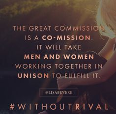 The great commission is a co-mission. Lisa Bevere new book Without Rival…