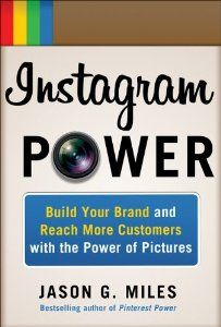 Instagram Power: Build Your Brand and Reach More Customers with the Power of Pictures: Jason Miles: 9780071827003: Amazon.com: Books