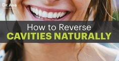 How you can reverse cavities naturally without drilling into your teeth and filling them with synthetic materials?