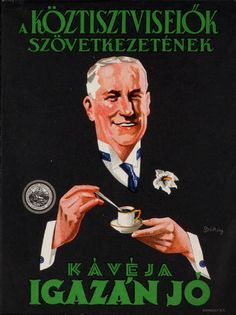 "Hungary, coffee ad, ""A köztisztviselők szövetkezetének kávéja igazán jó"" Vintage Ads, Vintage Posters, Retro Posters, Vintage Coffee, Illustrations And Posters, Budapest, Graphic Design, History, Prints"