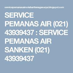 SERVICE PEMANAS AIR (021) 43939437 : SERVICE PEMANAS AIR SANKEN  (021) 43939437