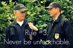 Gibbs' Other Rule #3. Never be unreachable.