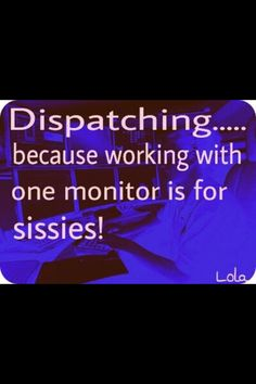 More like at least Dispatcher Quotes, Police Dispatcher, Way Of Life, My Life, Photo A Day Challenge, Job Security, My Daily Life, Work Humor, Work Funnies