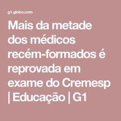 Mais da metade dos médicos recém-formados é reprovada em exame do Cremesp | Educação | G1