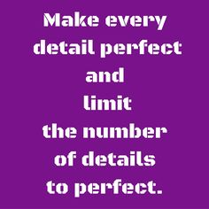 Make every detail perfect and limit the number of details to perfect. #‎QuotesYouLove‬ ‪#‎QuoteOfTheDay‬ ‪#‎Entrepreneurship‬ ‪#‎QuotesOnEntrepreneurship‬ ‪#‎EntrepreneurQuotes ‬  Visit our website  for text status wallpapers.  www.quotesulove.com
