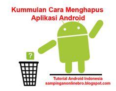 4 cara menghapus aplikasia android yang benar