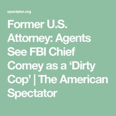 Former U.S. Attorney: Agents See FBI Chief Comey as a 'Dirty Cop' | The American Spectator