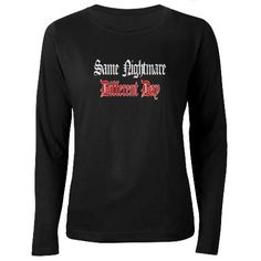 Same Nightmare Different Day Women's Long Sleeve Day - must have this shirt.