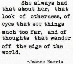 She always had that look. Eyes that see too far and thoughts that wander.