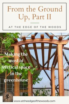 Making the most of vertical space in the greenhouse Concrete Column, Building A Pergola, Geodesic Dome, From The Ground Up, Permaculture, Garden Beds, Homesteading, Outdoor Structures, Space