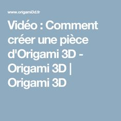 Vidéo ( à partir de 2'40) : Comment créer une pièce d'Origami 3D - Origami 3D | Origami 3D