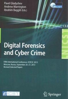 This book constitutes the thoroughly refereed post-conference proceedings of the 5th International ICST Conference on Digital Forensics and Cyber Crime, ICDF2C 2013, held in September 2013 in Moscow,