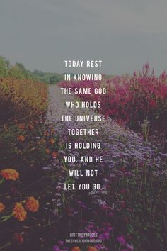 """Today rest in knowing the same God who holds the universe together is holding you, and He will not let you go."""