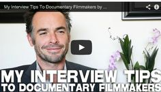 My Interview Tips To Documentary Filmmakers by Paul Blackthorne via http://filmcourage.com.  More video interviews at:  http://www.youtube.com/user/filmcourage