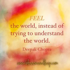 https://www.facebook.com/blossomANDleap?ref=tn_tnmn  Feel the world | Deepak Chopra #Quote