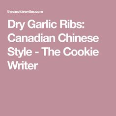 Dry Garlic Ribs: Canadian Chinese Style - The Cookie Writer