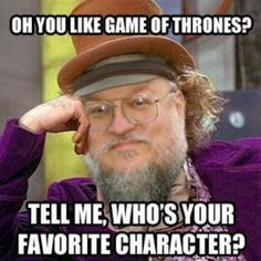 you wanna kill my favorite character then its Cersi
