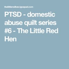 PTSD - domestic abuse quilt series #6 - The Little Red Hen