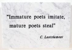 Los poetas jovenes imitan, los poetas viejos roban.
