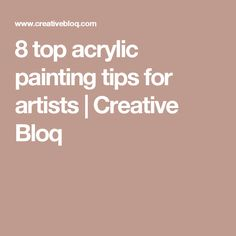 8 top acrylic painting tips for artists | Creative Bloq                                                                                                                                                     More