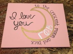Light pink canvas with a crescent moon image and the words I love you to the crescent moon in back with Gamma Phi Beta Greek letters. On an 11X14