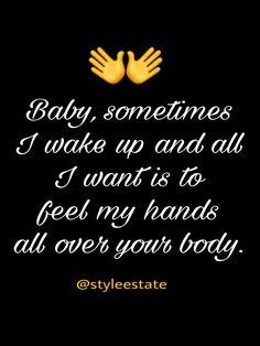 Inte bara när jag vaknar om natten...som mina händer längtar efter dina sexiga och vackra kurvor