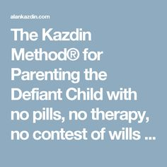 The Kazdin Method® for Parenting the Defiant Child with no pills, no therapy, no contest of wills | Alan E. KazdinAlan E. Kazdin