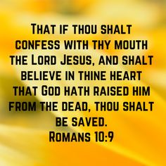Romans That if thou shalt confess with thy mouth the Lord Jesus, and shalt believe in thine heart that God hath raised him from the dead, thou shalt be saved. Biblical Quotes, Spiritual Quotes, Bible Quotes, Bible Prayers, Bible Scriptures, Christian Life, Christian Quotes, God Jesus, Jesus Christ