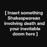 'Insert something Shakespearean involving death and your inevitable doom here'./// A mood. Shakespeare, Albums Bts, Sara Fabel, Jace Lightwood, The Wicked The Divine, Motivacional Quotes, Poetry Quotes, Will Herondale, Slytherin Aesthetic