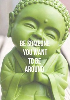 Be Someone You Want To Be Around!                                                                                                                                                                                 More