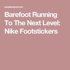 Barefoot Running To The Next Level: Nike Footstickers