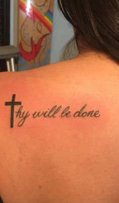 """my tattoo """"thy will be done"""" so much meaning to this"""