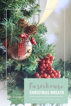 Farmhouse Christmas Wreath - Get the fixer upper look this Christmas season with this easy farmhouse Christmas wreath.  Click through or repin for later.  www.meetourlife.com