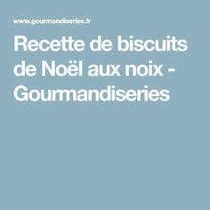 Recette de biscuits de Noël aux noix - Gourmandiseries Gateaux Cake, Cooking, Desserts, Salty Tart, Cooking Recipes, Simple Recipes, Kitchen, Tailgate Desserts, Deserts