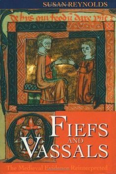 Susan Reynolds (1996). Fiefs and Vassals: The Medieval Evidence Reinterpreted. Published by Oxford University Press, United States.