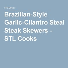 Brazilian-Style Garlic-Cilantro Steak Skewers - STL Cooks