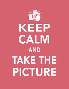 Keep calm and take the picture