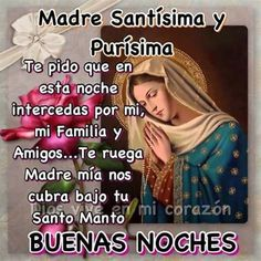 Good Night Prayer, Good Night Blessings, Good Night Quotes, Spanish Prayers, Blessed Mother Mary, Good Morning Greetings, Inspirational Quotes, Guanyin, Flowers