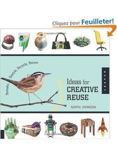 1000 Ideas for Creative Reuse: Amazon.fr: Garth Johnson: Livres anglais et étrangers