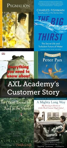 AXL Academy's Customer Story | AXL Academy, a public K-8th charter school, has ordered a wide variety of books, including the titles featured above, for their classrooms over the past several months. The academy's selection includes Pygmalion, The Big Thirst, Everything You Need to Know About Frogs, Peter Pan, The Most Beautiful Roof in the World, and A Mighty Long Way.